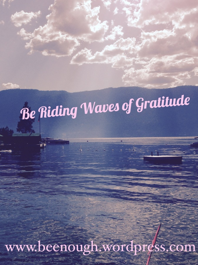 Be Riding Waves of Gratitude