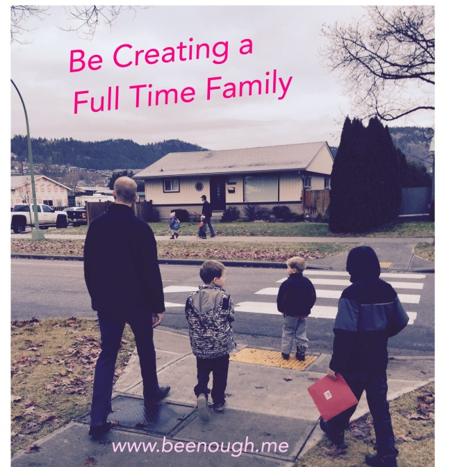 Be Creating a Full Time Family