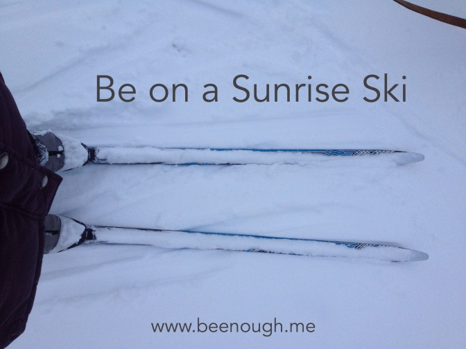 Be on a Sunrise Ski