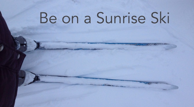 Be on a Sunrise Ski