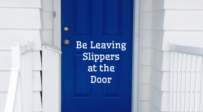 Be Leaving Slippers at the Door