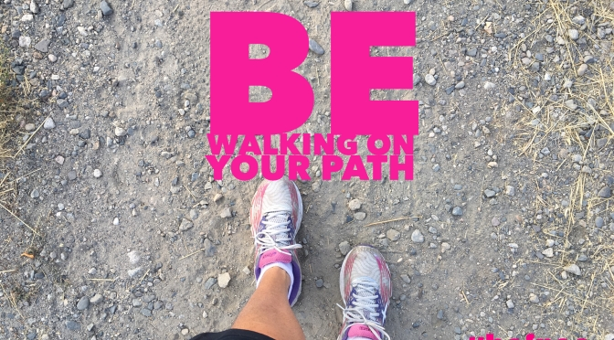 Be Walking on YOUR Path