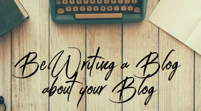 Be Writing a Blog about Your Blog